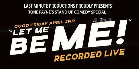 """Tone Payne's """"Let Me Be Me!"""" tickets"""