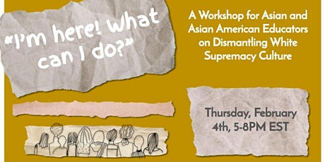 Dismantling White Supremacy Culture: For Asian/Asian American Educators tickets