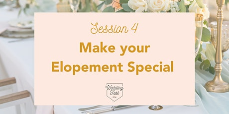 Wedding Fest PDX SESSION 4: Make Your Elopement Special tickets