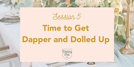 Wedding Fest PDX SESSION 5: Time to Get Dapper and Dolled Up tickets