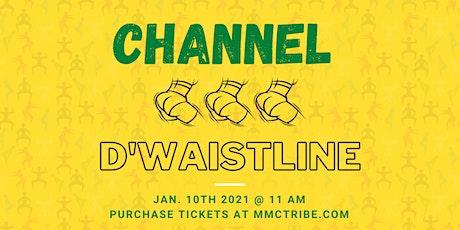 Channel D'Waistline tickets