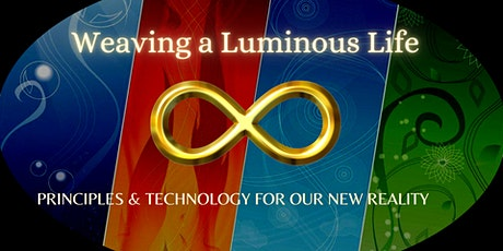 Weaving a Luminous Life - Principles & Technology for Our New Reality tickets