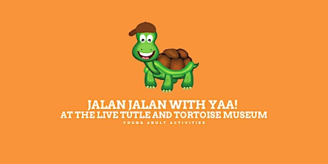 Jalan Jalan with YAA! to The Live Turtle and Tortoise Museum tickets