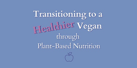 Transitioning to a Healthier Vegan through Plant-Based Nutrition tickets