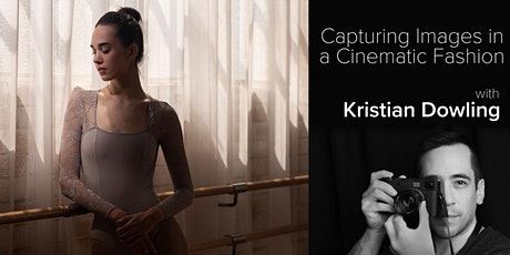 Capturing Images in a Cinematic Fashion - with Kristian Dowling tickets