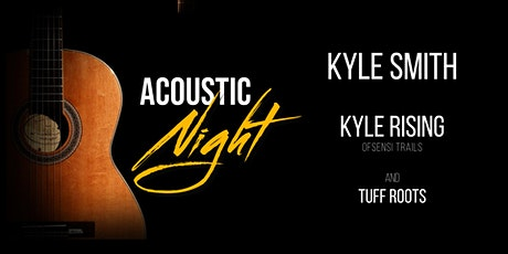 Acoustic Night with Kyle Smith, Kyle Rising and Tuff Roots tickets