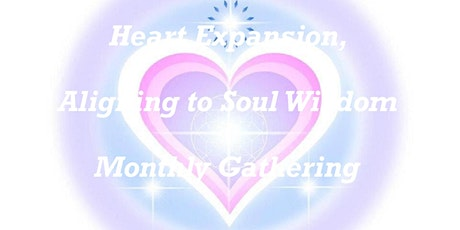 Heart Expansion, Aligning to Soul Wisdom Gathering tickets