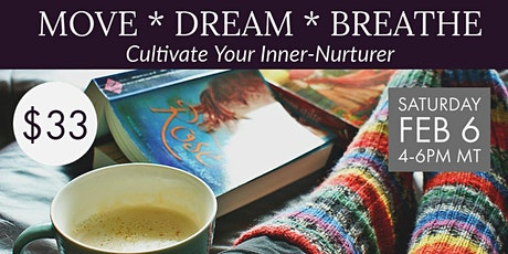 Move, Dream, Breathe: Cultivate Your Inner-Nurturer tickets