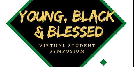 Young, Black & Blessed: Virtual Student Symposium tickets