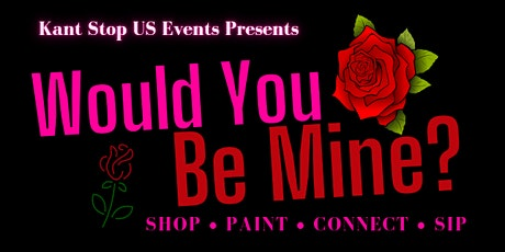 Would You Be Mine ? Pop-Up Shop / Paint & Sip tickets