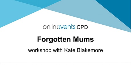 Forgotten Mums - workshop with Kate Blakemore tickets