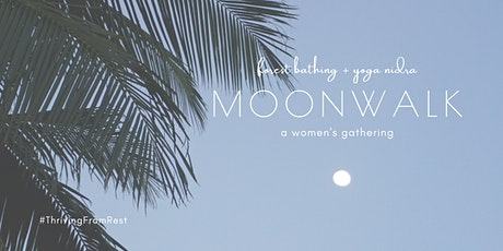 Moon Walk: Forest bathing + Yoga Nidra (a women's gathering) tickets