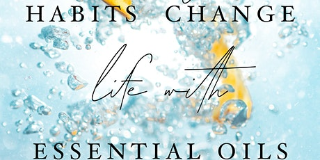 Change your life by Changing your Habits with Essential Oils tickets