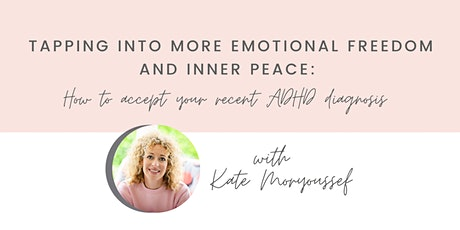 Finding peace and acceptance around your ADHD diagnosis - women only tickets