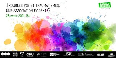 """Webconférence  : """"Troubles psy et traumatismes: une association évidente?"""" billets"""
