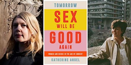 Katherine Angel & Olivia Laing: Tomorrow Sex Will Be Good Again billets