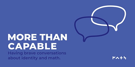 More Than Capable: Having brave conversations about identity and math. tickets