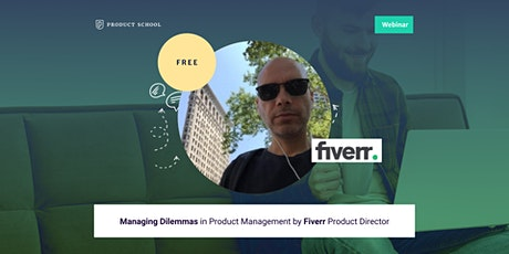 Webinar: Managing Dilemmas in Product Management by Fiverr Product Director ingressos