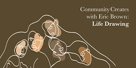 Community Creates: Life Drawing with Eric Brown tickets