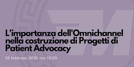 L'Omnichannel nella costruzione di Progetti di Patient Advocacy biglietti