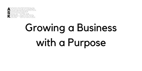 ASK Addresses Growing a Business with a Purpose tickets
