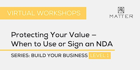 MATTER Workshop: Protecting Your Value — When to Use or Sign an NDA tickets