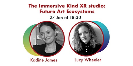 The Immersive Kind XR studio: Future Art Ecosystems - K James + L  Wheeler tickets