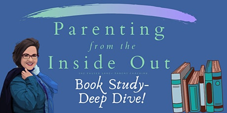 Parenting from the Inside Out- Book Study- Deep Dive! tickets