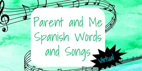 Parent and Me Virtual Spanish Words and Songs - Birth to Five Years Old biglietti