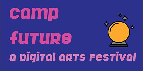 CAMP FUTURE - Digital Arts Festival tickets