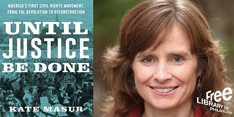 Kate Masur | Until Justice Be Done: America's First Civil Rights Movement.. tickets