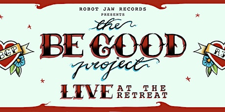 Robot Jaw Records pres. The Be Good Project: Live at the Retreat tickets