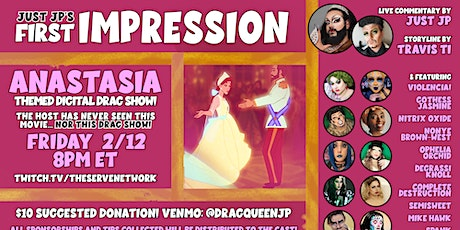 Just JP's First Impression: Anastasia (themed digital drag show!) tickets