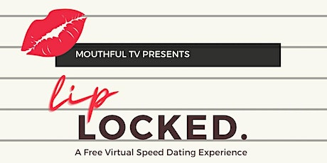 Lip Locked: A Mouthful Virtual Speed Dating Experience tickets