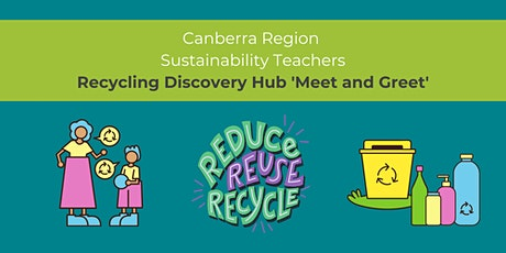 Canberra Region Sustainability Teachers - Visit the Recycling Discovery Hub tickets