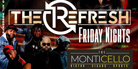 THE REFRESH Every Friday @Monticello feat. The Food Buffet+Live Music+DJs! tickets