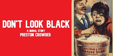 DON'T LOOK BLACK - A Reading of a new play by Preston Crowder tickets