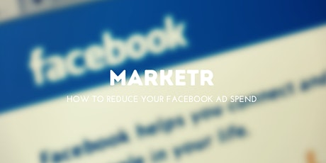 Marketr - How To Reduce Your Facebook Ad Spend tickets
