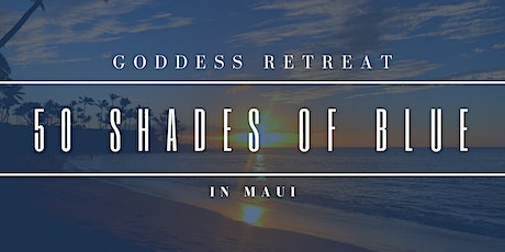 50 Shades of Blue: Goddess Retreat 2, MAUI, JULY - 2021 tickets