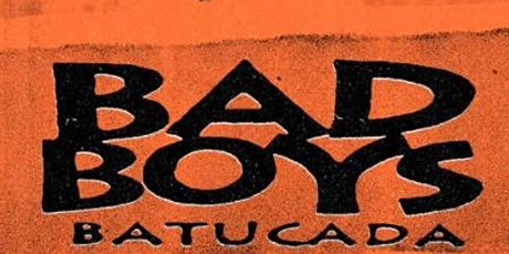 Bad Boys Batucada tickets