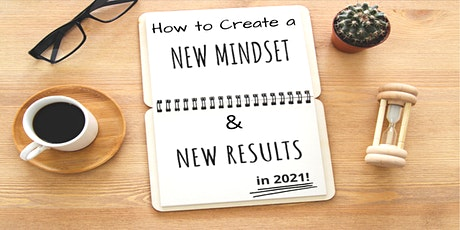 How to Create a New Mindset & New Results in 2021 tickets