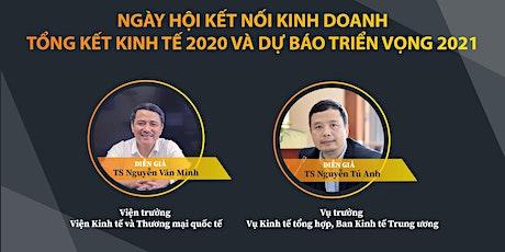 NGÀY HỘI KẾT NỐI KINH DOANH: TỔNG KẾT KINH TẾ 2020 - DỰ BÁO TRIỂN VỌNG 2021 tickets