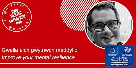 Gwella eich gwytnwch meddyliol / Improve your mental resilience tickets