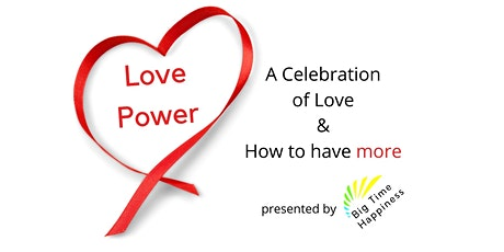 Love Power, A Celebration of Love & How To Have More  Big Time Happiness tickets