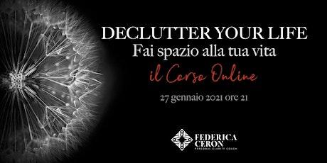 Declutter Your Life - Fai Spazio alla Tua Vita biglietti