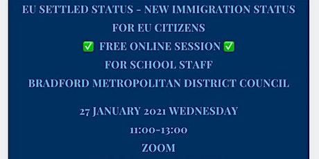 EU SETTLED STATUS ONLINE TRAINING  FOR BRADFOR SCHOOLS 27 /01/ 2021 tickets