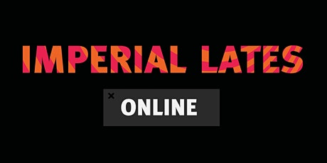 Imperial Lates Online: Relationships tickets