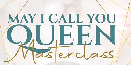 May I Call You Queen - MASTERCLASS COURSE tickets