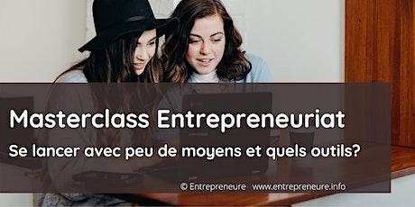Masterclass Entrepreneuriat: se lancer avec peu de moyens et quels outils? tickets