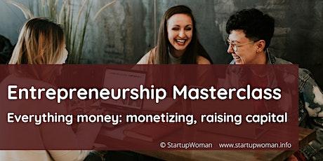 Masterclass Entrepreneurship: everything money, monetizing, raising capital tickets